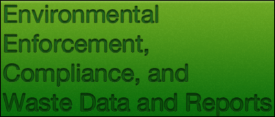 Environmental Enforcement, Compliance, and Waste Data and Reports